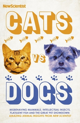 Cats vs Dogs: 99 scientific answers to weird and wonderful questions about animals Cover Image