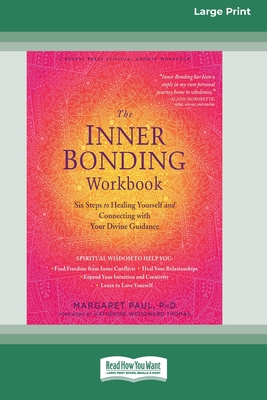 The Inner Bonding Workbook: Six Steps to Healing Yourself and Connecting with Your Divine Guidance (16pt Large Print Edition) Cover Image
