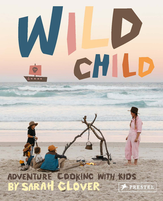 Wild Child: Adventure Cooking With Kids Cover Image