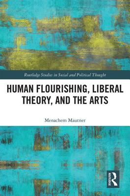 Human Flourishing, Liberal Theory, and the Arts: A Liberalism of Flourishing (Routledge Studies in Social and Political Thought) Cover Image