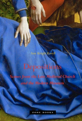 Depositions: Scenes from the Late Medieval Church and the Modern Museum (Zone Books) Cover Image