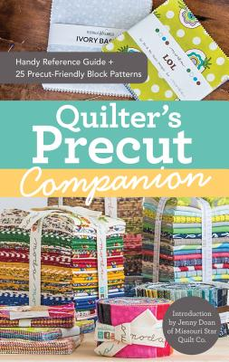 Quilter's Precut Companion: Handy Reference Guide + 25 Precut-Friendly Block Patterns Cover Image