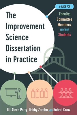 The Improvement Science Dissertation in Practice: A Guide for Faculty, Committee Members, and Their Students Cover Image