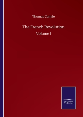 The French Revolution: Volume I Cover Image
