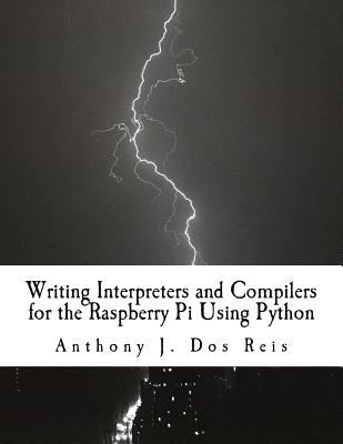 Writing Interpreters and Compilers for the Raspberry Pi Using Python Cover Image