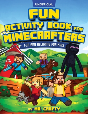 Fun Activity Book for Minecrafters: An Unofficial Minecraft Book - Coloring, Puzzles, Dot to Dot, Word Search, Mazes and More: Fun And Relaxing For Ki Cover Image