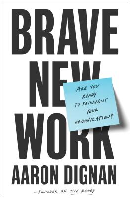 Brave New Work: Are You Ready to Reinvent Your Organization? Cover Image