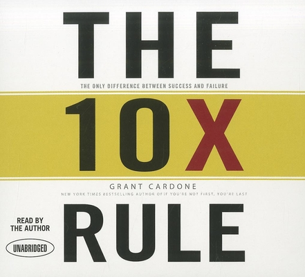The 10x Rule: The Only Difference Between Success and Failure Cover Image