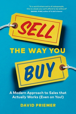 Sell the Way You Buy: A Modern Approach to Sales That Actually Works (Even on You!) Cover Image