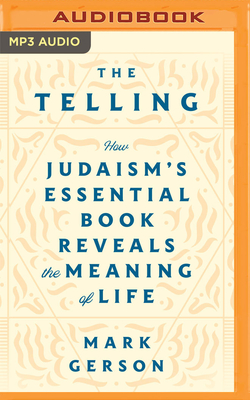 The Telling: How Judaism's Essential Book Reveals the Meaning of Life Cover Image