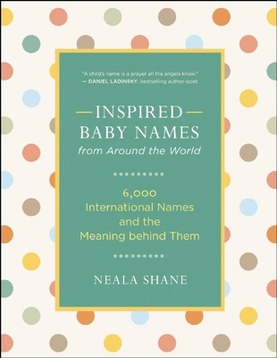 Inspired Baby Names from Around the World: 6,000 International Names and the Meaning Behind Them Cover Image