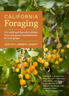 California Foraging: 120 Wild and Flavorful Edibles from Evergreen Huckleberries to Wild Ginger (Regional Foraging Series) Cover Image