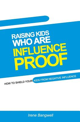 Raising Kids Who Are Influence-Proof: How to shield your child from negative influences. Cover Image