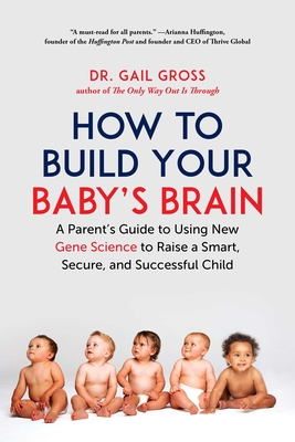 How to Build Your Baby's Brain: A Parent's Guide to Using New Gene Science to Raise a Smart, Secure, and Successful Child Cover Image