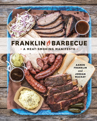 Franklin Barbecue: A Meat-Smoking Manifesto [A Cookbook] Cover Image