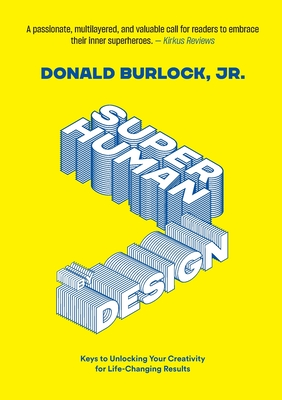 Superhuman by Design: Keys to Unlocking Your Creativity for Life-Changing Results Cover Image