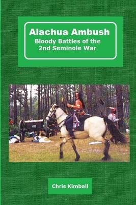 Alachua Ambush: Bloody Battles of the 2nd Seminole War Cover Image