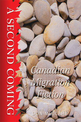 A Second Coming: Canadian Migration Fiction (Essential Anthologies Series #9) Cover Image