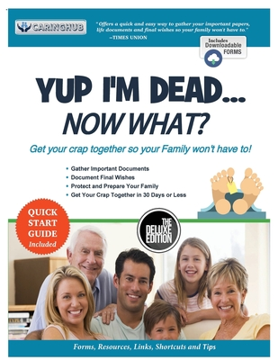 Yup I'm Dead...Now What? The Deluxe Edition: A Guide to My Life Information, Documents, Plans and Final Wishes Cover Image