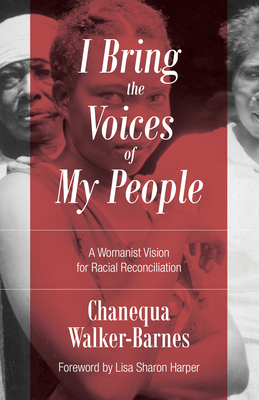 I Bring the Voices of My People: A Womanist Vision for Racial Reconciliation Cover Image