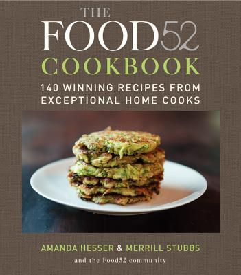 The Food52 Cookbook: 140 Winning Recipes from Exceptional Home Cooks Cover Image