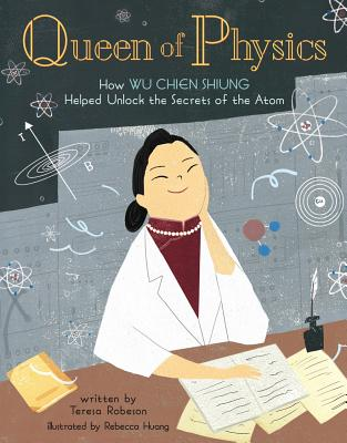 Queen of Physics, Volume 6: How Wu Chien Shiung Helped Unlock the Secrets of the Atom Cover Image