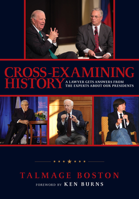 Cross-Examining History: A Lawyer Gets Answers from the Experts about Our Presidents Cover Image