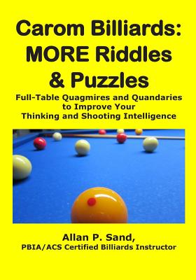 Carom Billiards: MORE Riddles & Puzzles: Full-Table Quagmires and Quandaries to Improve Your Thinking and Shooting Intelligence Cover Image