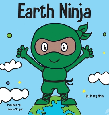 Earth Ninja: A Children's Book About Recycling, Reducing, and Reusing Cover Image