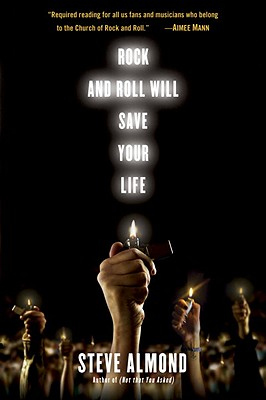 Rock and Roll Will Save Your Life: A Book by and for the Fanatics Among Us Cover Image
