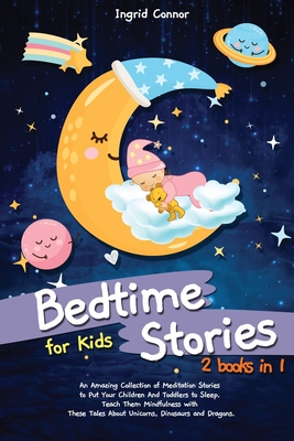 Bedtime Stories for Kids: 2 in 1: An Amazing Collection of Meditation Stories to Put Your Children and Toddlers to Sleep. Teach Them Mindfulness Cover Image