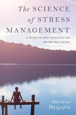 The Science of Stress Management: A Guide to Best Practices for Better Well-Being Cover Image