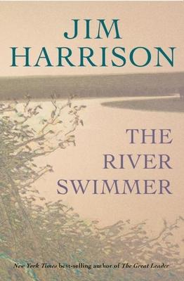 The River SwimmerJim Harrison