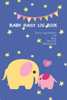 Baby Daily Log Book: Lovely Elephant mother and cute baby calf design cover, baby feeding tracker for new mother keep track sleeping eating Cover Image