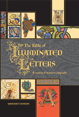 The Bible of Illuminated Letters: A Treasury of Decorative Calligraphy (Quarto Book) Cover Image