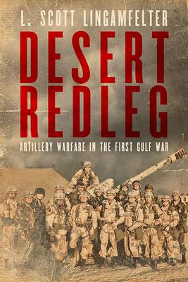 Desert Redleg: Artillery Warfare in the First Gulf War (American Warriors) Cover Image