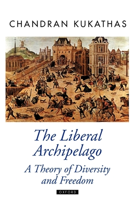 The Liberal Archipelago: A Theory of Diversity and Freedom (Oxford Political Theory) Cover Image