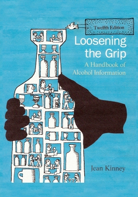 Loosening the Grip 12th Edition: A Handbook of Alcohol Information Cover Image
