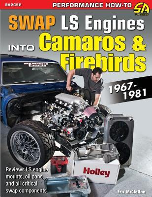 Swap Ls Engines Into Camaros & Firebirds: 1967-1981 Cover Image