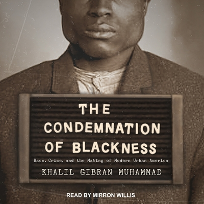 The Condemnation of Blackness: Race, Crime, and the Making of Modern Urban America Cover Image