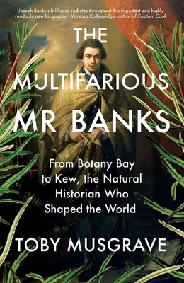 The Multifarious Mr. Banks: From Botany Bay to Kew, The Natural Historian Who Shaped the World Cover Image