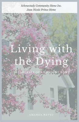 Living with the Dying: The Journey of a Comfort Home Cover Image