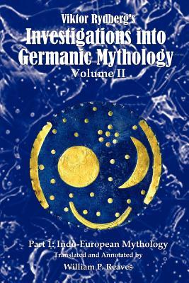 Viktor Rydberg's Investigations into Germanic Mythology, Volume II, Part 1: Indo-European Mythology Cover Image