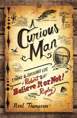 A Curious Man: The Strange & Brilliant Life of Robert