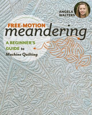 Free-Motion Meandering: A Beginners Guide to Machine Quilting Cover Image