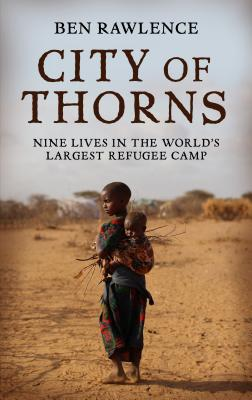 City of Thorns: Nine Lives in the World's Largest Refugee Camp Cover Image