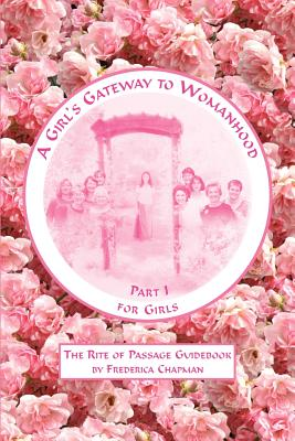 A Girl's Gateway to Womanhood: The Rite of Passage Guidebook: Part I for Girls Cover Image