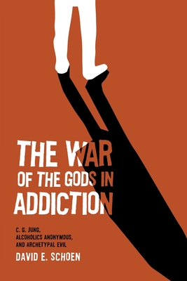 The War Of The Gods In Addiction: C. G. Jung, Alcoholics Anonymous, and Archetypal Evil Cover Image