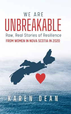 We Are Unbreakable: Raw, Real Stories of Resilience: From Women in Nova Scotia in 2020 Cover Image