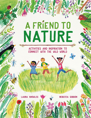 A Friend to Nature: Activities and Inspiration to Rewild Childhood Cover Image